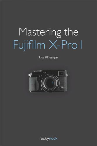 Mastering the Fujifilm X-Pro 1