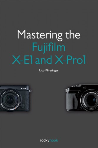 Mastering the Fuji X-E1 and X-Pro1