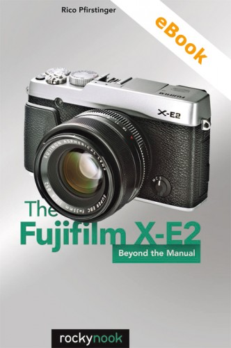 The Fujifilm X-E2- Beyond the Manual