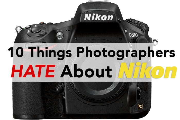 10 Things Photographers Hate About Nikon