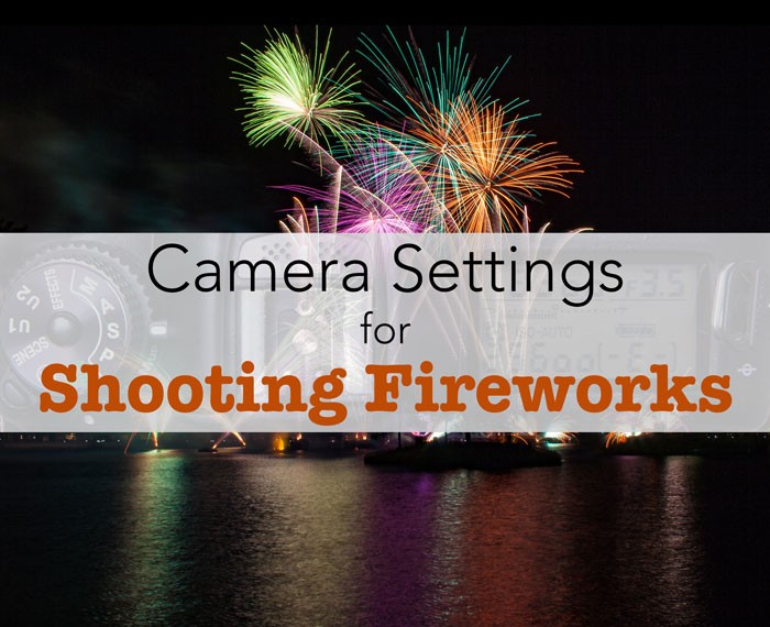Camera Settings for Shooting Fireworks