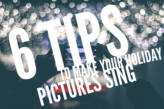 6 Tips to Make Your Holiday Pictures Sing