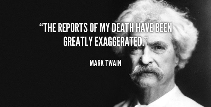 Mark Twain Quote - Reports of my death have been greatly exaggerated
